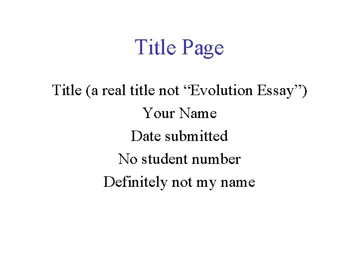 """Title Page Title (a real title not """"Evolution Essay"""") Your Name Date submitted No"""