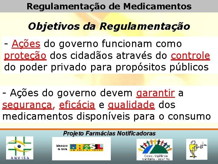 Regulamentação de Medicamentos Objetivos da Regulamentação - Ações do governo funcionam como proteção dos