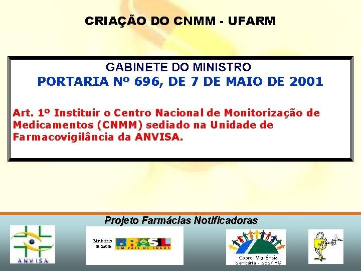 CRIAÇÃO DO CNMM - UFARM GABINETE DO MINISTRO PORTARIA Nº 696, DE 7 DE
