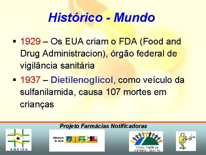 Histórico - Mundo § 1929 – Os EUA criam o FDA (Food and Drug