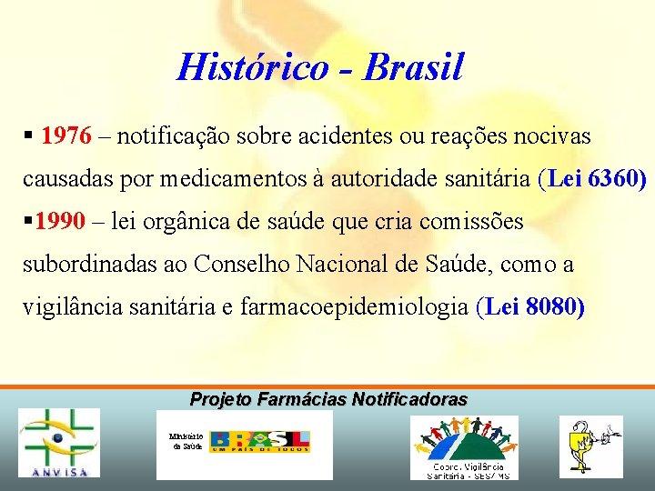 Histórico - Brasil § 1976 – notificação sobre acidentes ou reações nocivas causadas por