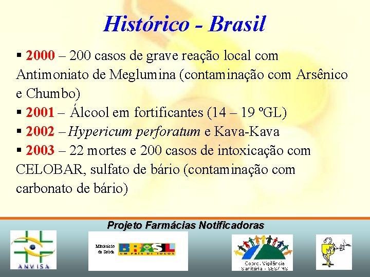 Histórico - Brasil § 2000 – 200 casos de grave reação local com Antimoniato