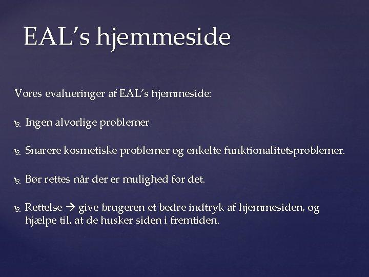 EAL's hjemmeside Vores evalueringer af EAL's hjemmeside: Ingen alvorlige problemer Snarere kosmetiske problemer og