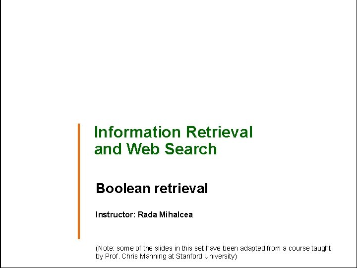 Information Retrieval and Web Search Boolean retrieval Instructor: Rada Mihalcea (Note: some of the
