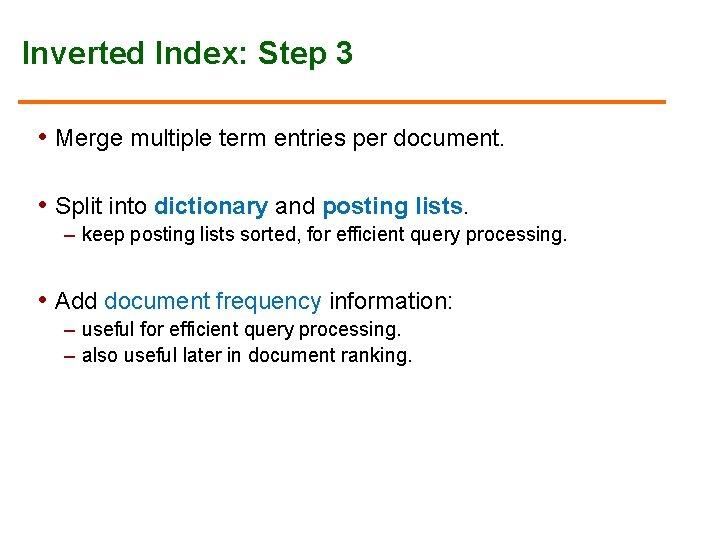 Inverted Index: Step 3 • Merge multiple term entries per document. • Split into