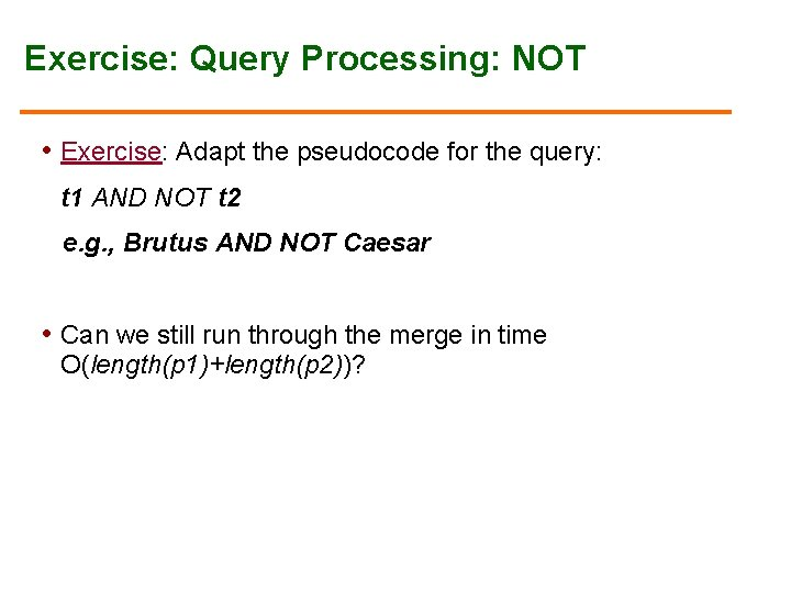 Exercise: Query Processing: NOT • Exercise: Adapt the pseudocode for the query: t 1