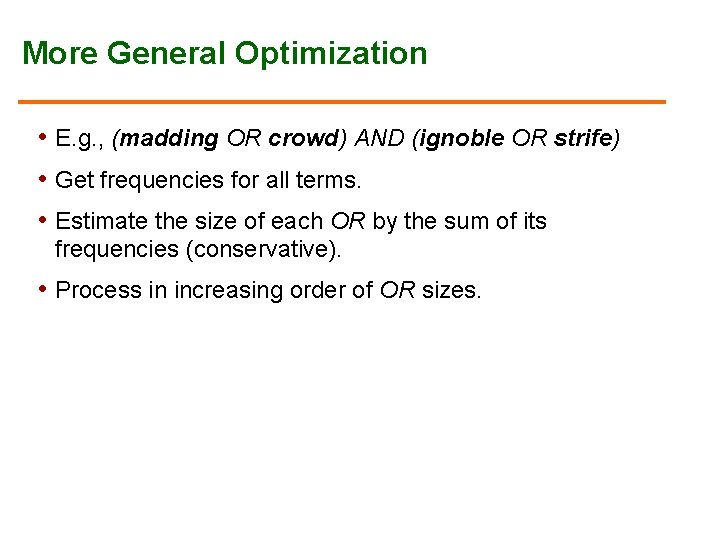 More General Optimization • E. g. , (madding OR crowd) AND (ignoble OR strife)
