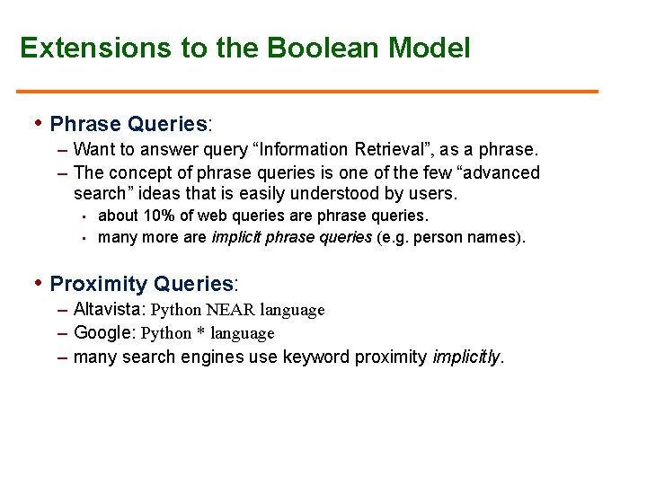 """Extensions to the Boolean Model • Phrase Queries: – Want to answer query """"Information"""