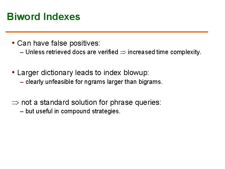Biword Indexes • Can have false positives: – Unless retrieved docs are verified increased