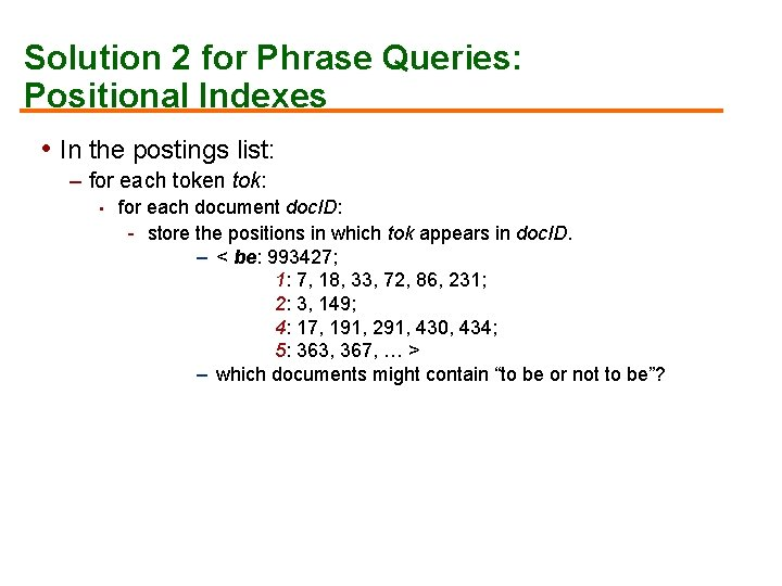 Solution 2 for Phrase Queries: Positional Indexes • In the postings list: – for