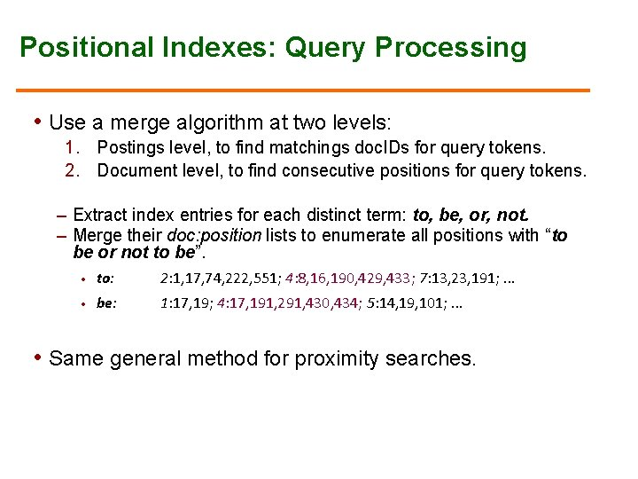 Positional Indexes: Query Processing • Use a merge algorithm at two levels: 1. Postings