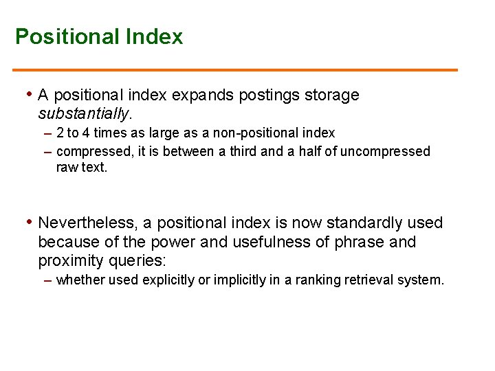 Positional Index • A positional index expands postings storage substantially. – 2 to 4