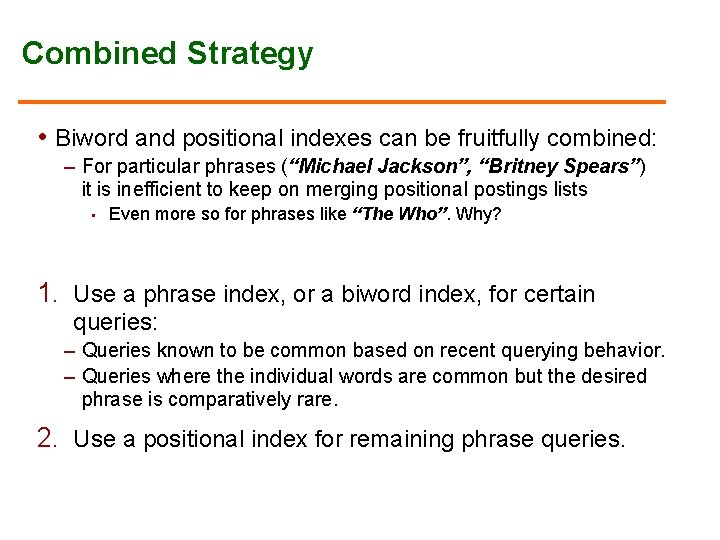 Combined Strategy • Biword and positional indexes can be fruitfully combined: – For particular