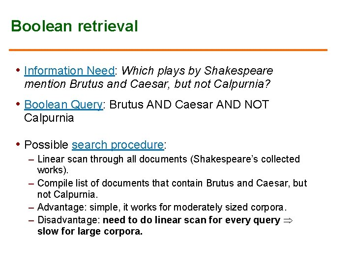 Boolean retrieval • Information Need: Which plays by Shakespeare mention Brutus and Caesar, but
