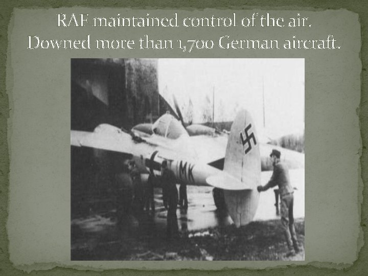 RAF maintained control of the air. Downed more than 1, 700 German aircraft.