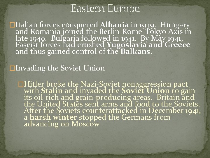 Eastern Europe �Italian forces conquered Albania in 1939. Hungary and Romania joined the Berlin-Rome-Tokyo