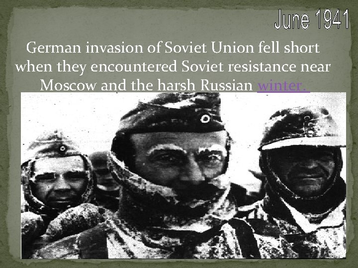 German invasion of Soviet Union fell short when they encountered Soviet resistance near Moscow