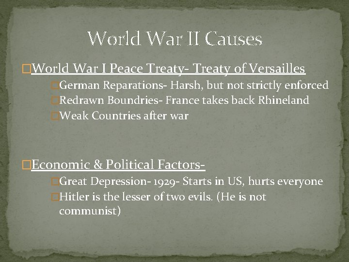 World War II Causes �World War I Peace Treaty- Treaty of Versailles �German Reparations-