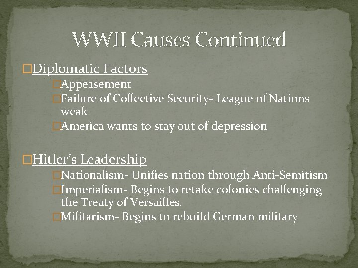 WWII Causes Continued �Diplomatic Factors �Appeasement �Failure of Collective Security- League of Nations weak.