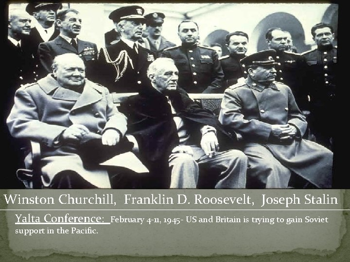 Winston Churchill, Franklin D. Roosevelt, Joseph Stalin Yalta Conference: support in the Pacific. February