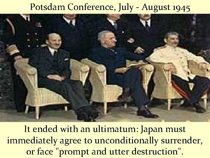 The Potsdam Conference, July - August 1945 It ended with an ultimatum: Japan must