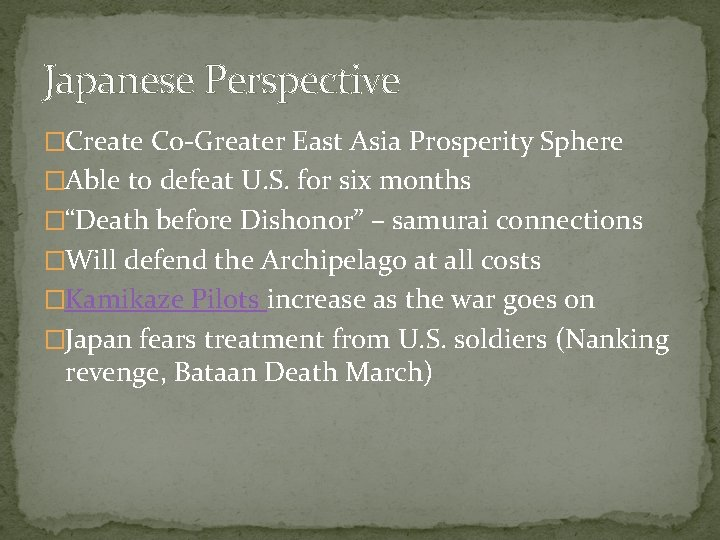 Japanese Perspective �Create Co-Greater East Asia Prosperity Sphere �Able to defeat U. S. for