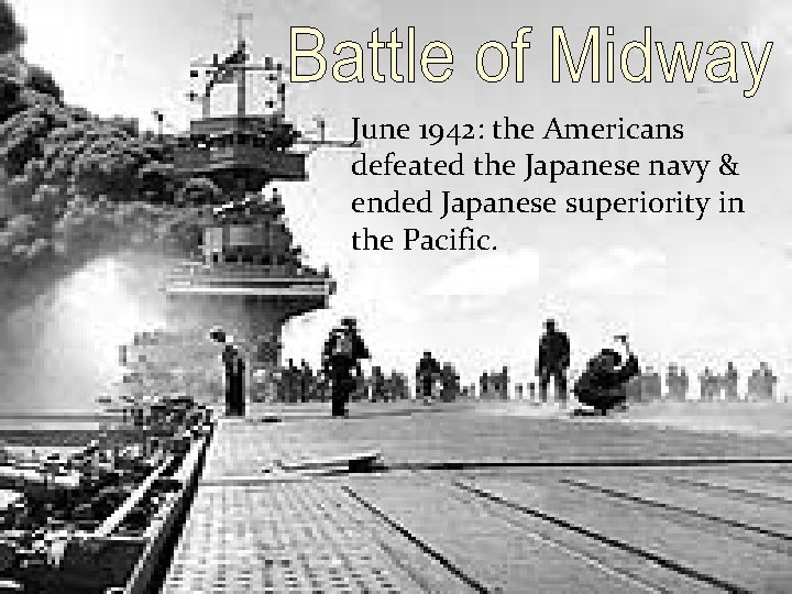 June 1942: the Americans defeated the Japanese navy & ended Japanese superiority in the