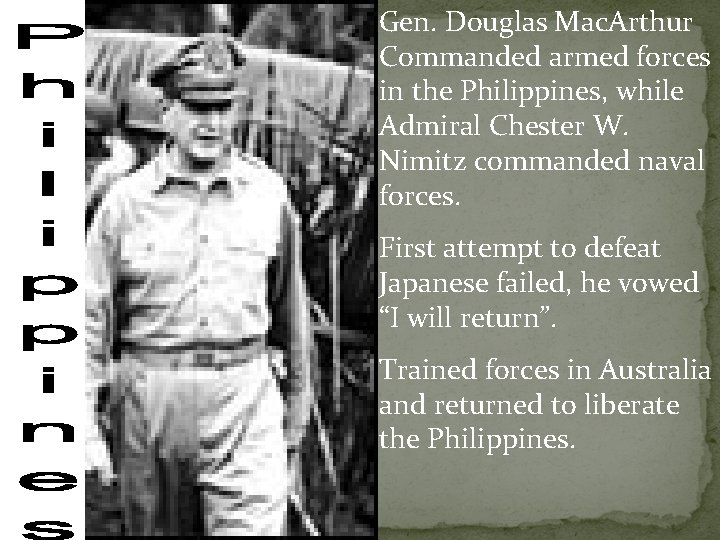 Gen. Douglas Mac. Arthur Commanded armed forces in the Philippines, while Admiral Chester W.