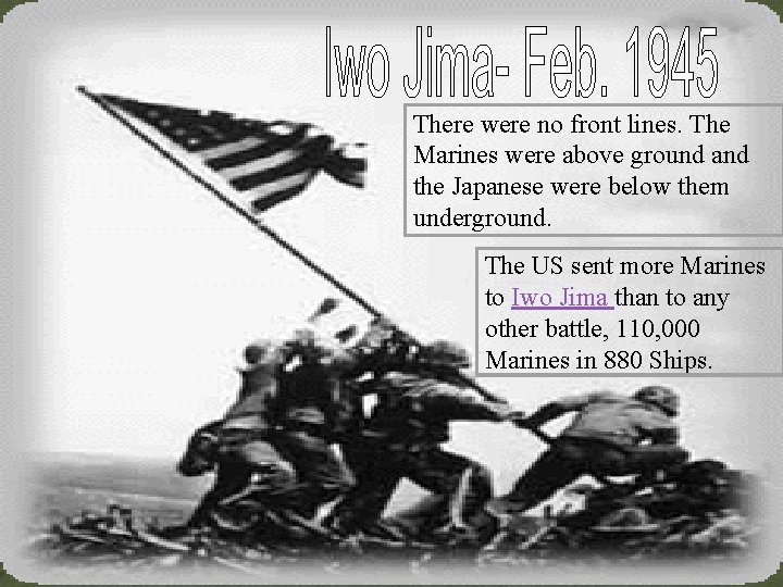 There were no front lines. The Marines were above ground and the Japanese were