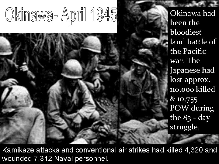 Okinawa had been the bloodiest land battle of the Pacific war. The Japanese had