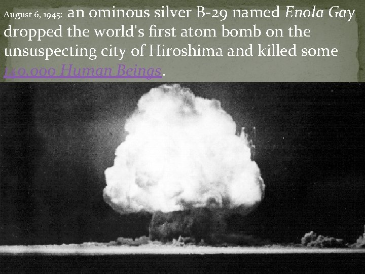 an ominous silver B-29 named Enola Gay dropped the world's first atom bomb on