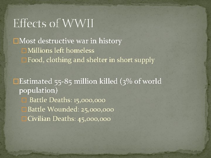 Effects of WWII �Most destructive war in history � Millions left homeless � Food,