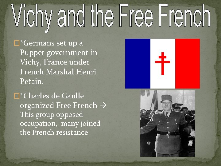 �*Germans set up a Puppet government in Vichy, France under French Marshal Henri Petain.