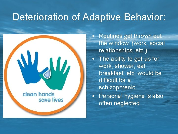 Deterioration of Adaptive Behavior: • Routines get thrown out the window. (work, social relationships,