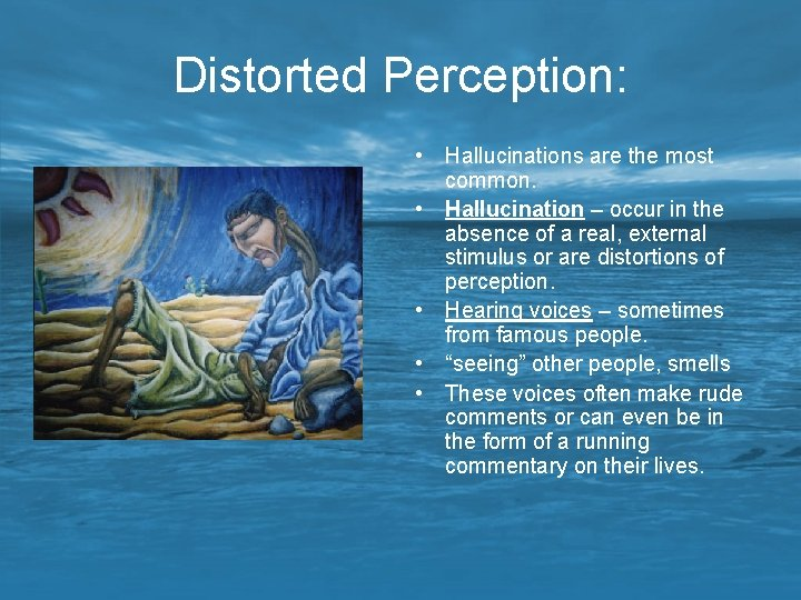 Distorted Perception: • Hallucinations are the most common. • Hallucination – occur in the