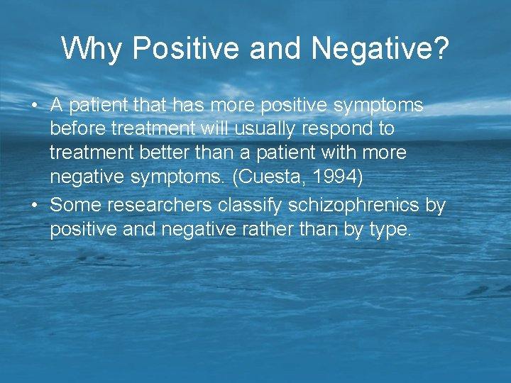 Why Positive and Negative? • A patient that has more positive symptoms before treatment