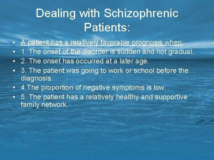 Dealing with Schizophrenic Patients: • • A patient has a relatively favorable prognosis when: