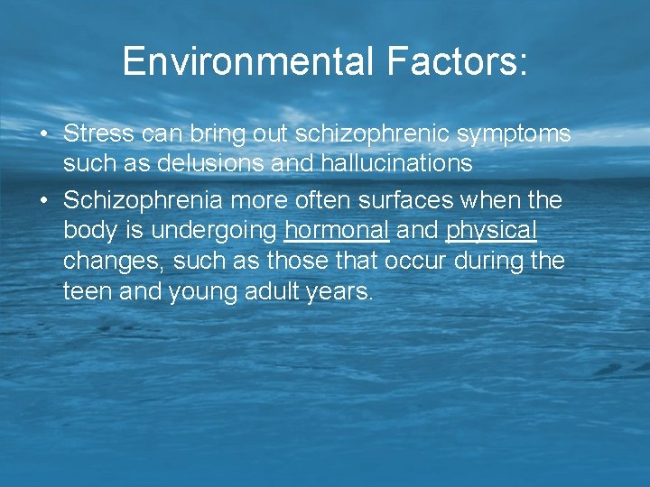 Environmental Factors: • Stress can bring out schizophrenic symptoms such as delusions and hallucinations
