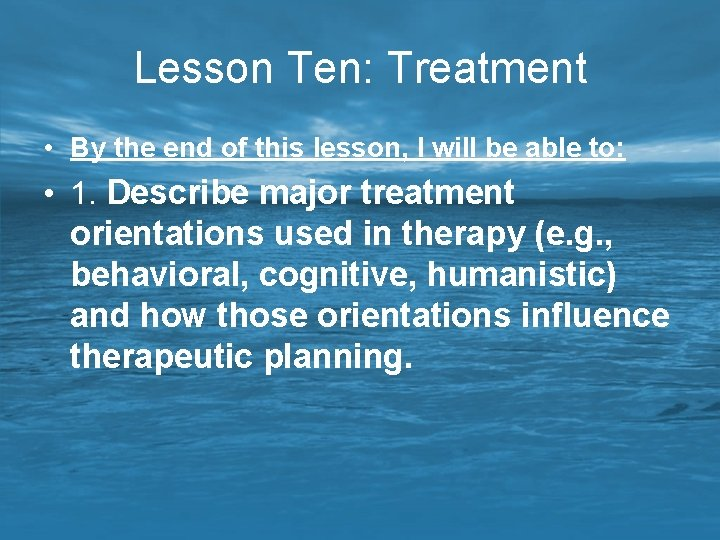 Lesson Ten: Treatment • By the end of this lesson, I will be able