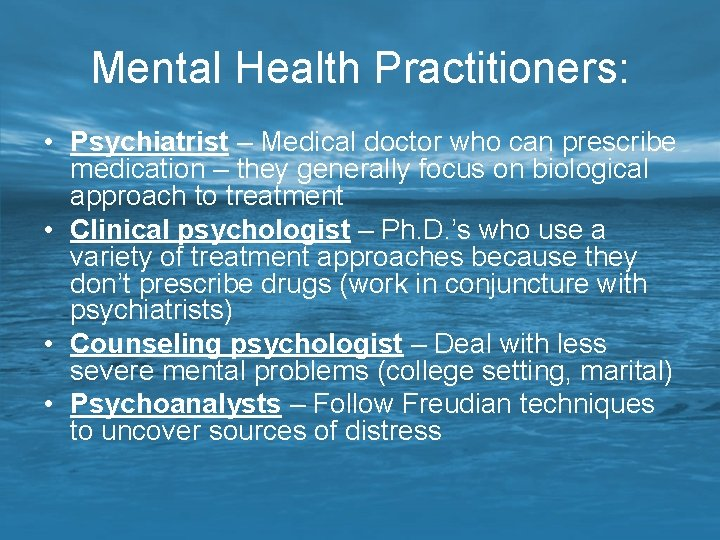 Mental Health Practitioners: • Psychiatrist – Medical doctor who can prescribe medication – they