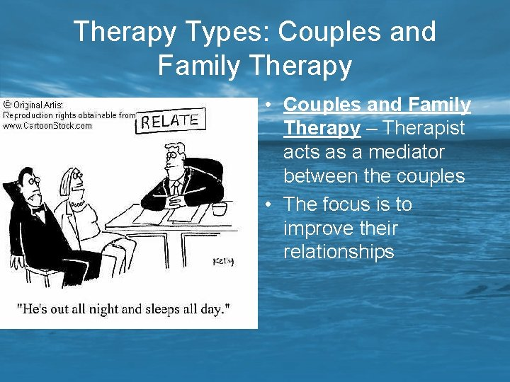 Therapy Types: Couples and Family Therapy • Couples and Family Therapy – Therapist acts