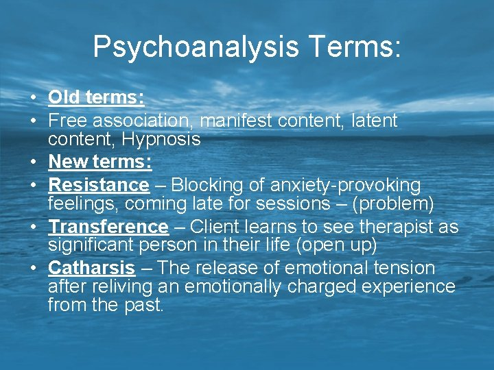 Psychoanalysis Terms: • Old terms: • Free association, manifest content, latent content, Hypnosis •