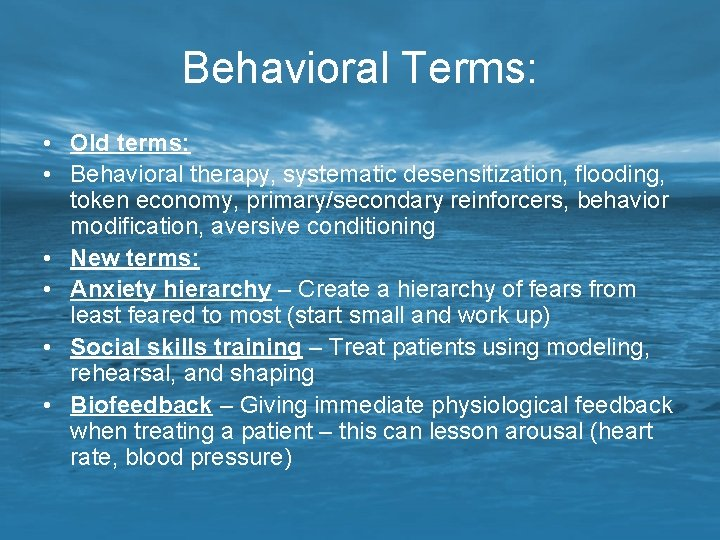 Behavioral Terms: • Old terms: • Behavioral therapy, systematic desensitization, flooding, token economy, primary/secondary