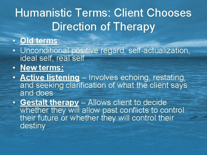 Humanistic Terms: Client Chooses Direction of Therapy • Old terms: • Unconditional positive regard,