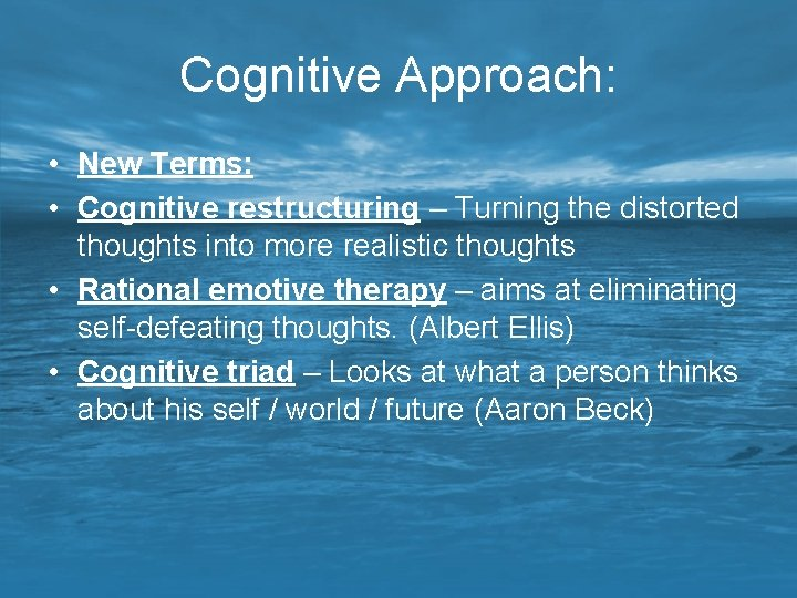 Cognitive Approach: • New Terms: • Cognitive restructuring – Turning the distorted thoughts into