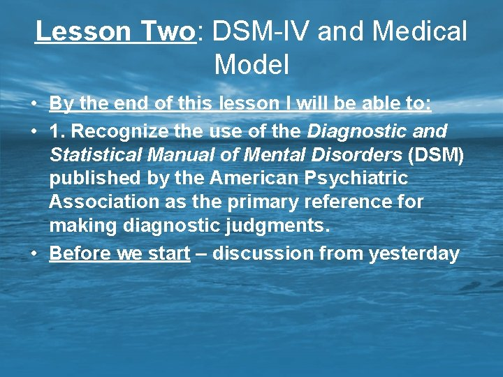 Lesson Two: DSM-IV and Medical Model • By the end of this lesson I