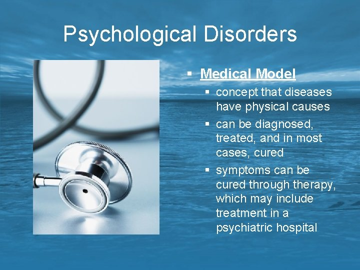 Psychological Disorders § Medical Model § concept that diseases have physical causes § can