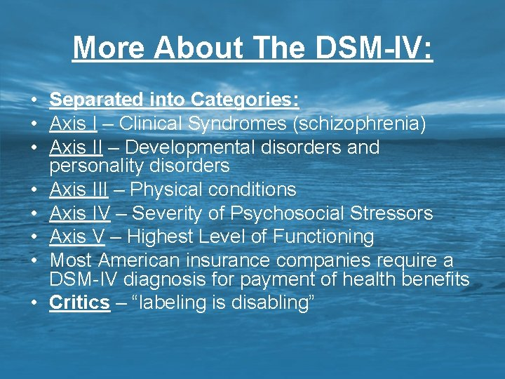 More About The DSM-IV: • Separated into Categories: • Axis I – Clinical Syndromes