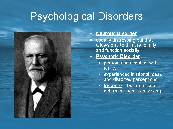 Psychological Disorders § Neurotic Disorder § usually distressing but that allows one to think