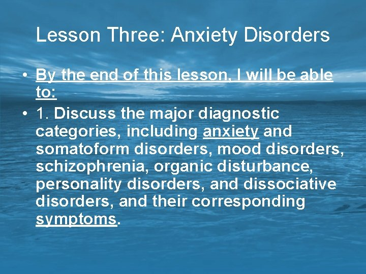 Lesson Three: Anxiety Disorders • By the end of this lesson, I will be